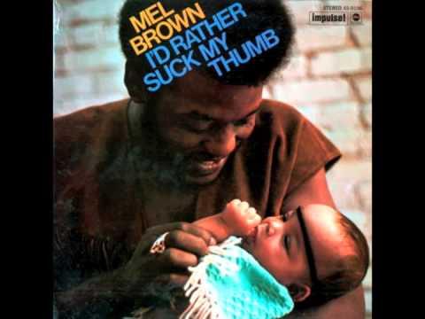 MEL BROWN - I'd Rather Suck My Thumb - FULL ALBUM