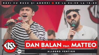 Dan Balan feat. Matteo - Allegro Ventigo (Live Kiss FM)