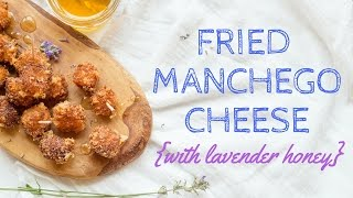 Fried Manchego Cheese with Lavender Honey