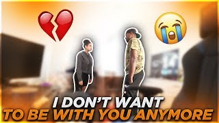 TELLING GIRLFRIEND I DON'T WANT TO BE WITH HER ANYMORE... (VERY EMOTIONAL) 😭💔