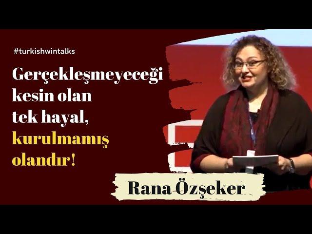 Rana Özşeker | Gerçekleşmeyeceği kesin olan tek hayal, kurulmamış olandır