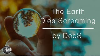 The Earth Dies Screaming - by DebS - Motion Picture Poets - The poetry channel #PoetryFilms #MPP