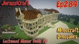 Lockwood Manor Build Pt1 JurassiCraft Ep289