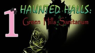 Haunted Halls 1: Green Hills Sanitarium - Ep1 - w/Wardfire