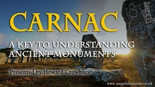 Carnac, France   A Key to Understanding Ancient Monuments   Howard Crowhurst   Megalithomania 2017