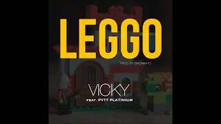 VICKY - LEGGO ft PYTT PLATINIUM (Prod by Owoninho)