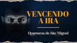 24º dia - Vencendo a Ira   Quaresma de São Miguel Arcanjo 2019   Instituto Hesed