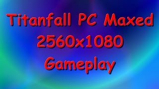 Titanfall Maxed PC 2560x1080 Resolution Gameplay (No Com)