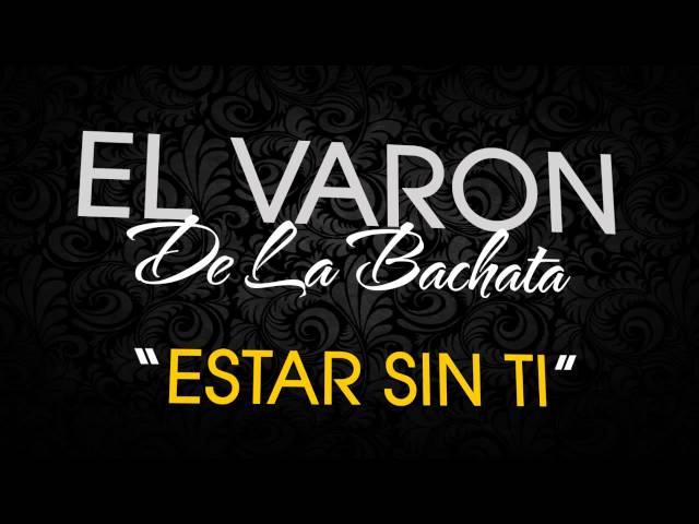 ESTAR SIN TI - El Varón De La Bachata