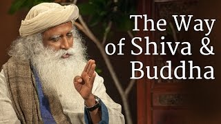 The Way of Shiva and Buddha - Sadhguru