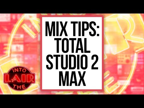 Mix Tips: Total Studio 2 Max – Into The Lair #202