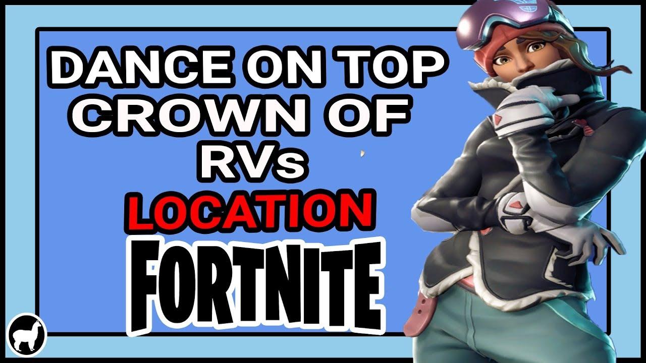Fortnite Dance On Top Of A Crown Of Rvs Location Season 7 Week 1