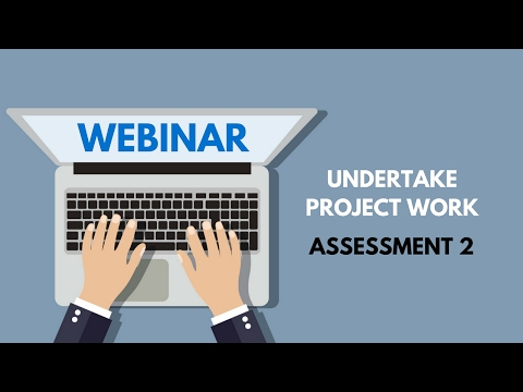 Undertake project work - Assessment 2 (Aidan webinar)