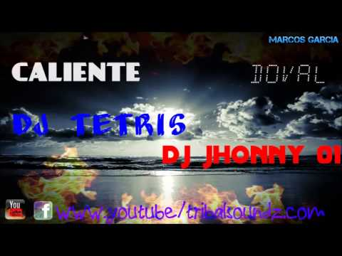 Caliente!  DJ Tetris Ft  Jhonny 01 & Doval