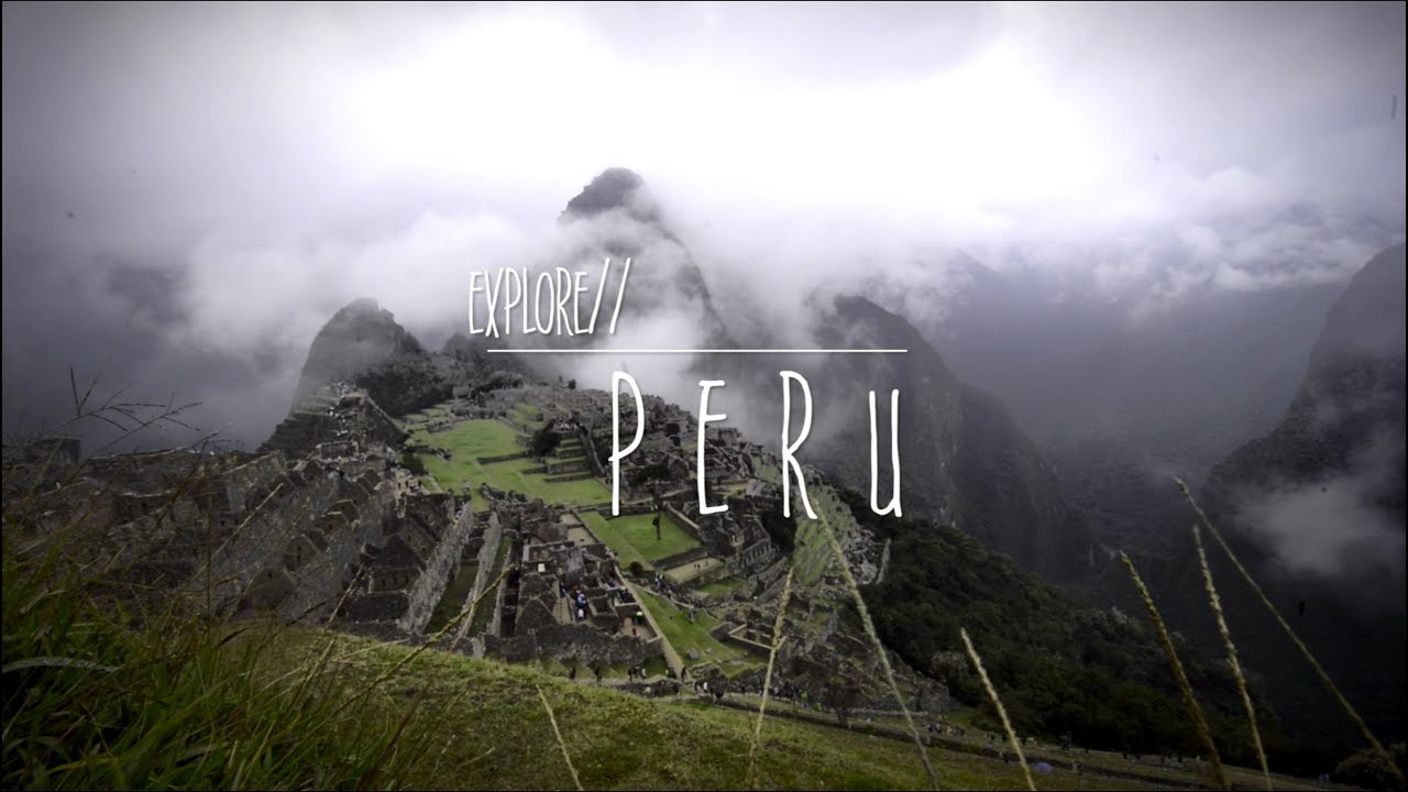 EXPLORE// Peru - Shot & Edited by Patrick Younger @illashootxr