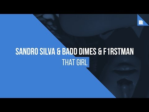 Sandro Silva & Badd Dimes & F1rstman - That Girl