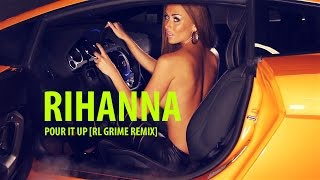 Rihanna Pour It Up RL Grime Remix