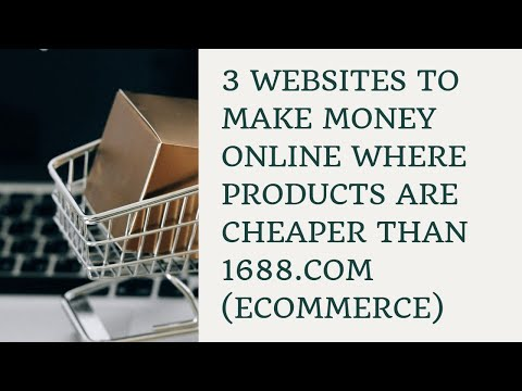 3 WEBSITES TO MAKE MONEY ONLINE WHERE PRODUCTS ARE CHEAPER THAN 1688.COM(ECOMMERCE)