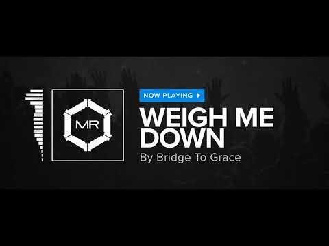 Bridge To Grace - Weigh Me Down [HD]
