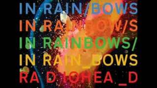 In Rainbows (2007) I'm the next step Waiting in the wings I'm an an...