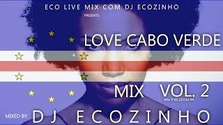Love Cabo Verde  Mix Vol. 2 Mix 2016 - Eco Live Mix Com Dj Ecozinho