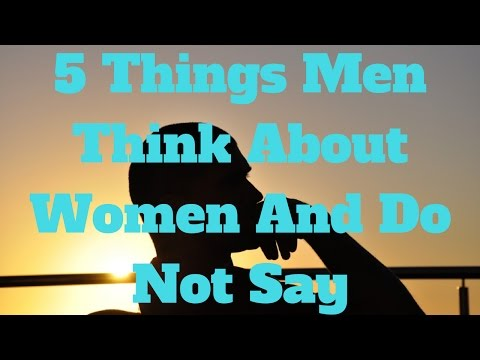 5 Things Men Think About Women And Do Not Say
