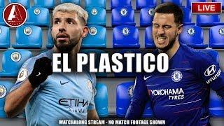 EL PLASTICO | MAN CITY VS CHELSEA LIVE WATCHALONG