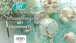 DIY: Strandkugeln mit geknotetem Fischernetz [How to] Deko Kitchen