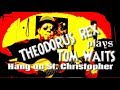 watch he video of Tom Waits (cover) Hang On St. Christopher - Theodorus Rex 2016