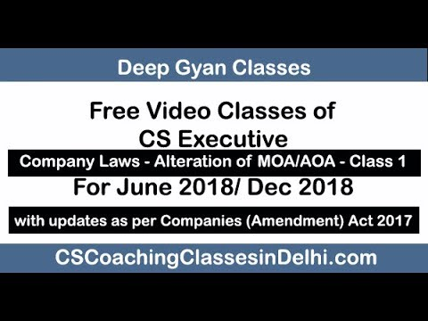 CS Executive Company Law Classes - Alteration of MOA/AOA - Class 1 for June 2018/Dec 2018