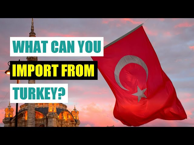 What Can I Import From Turkey to the UK?