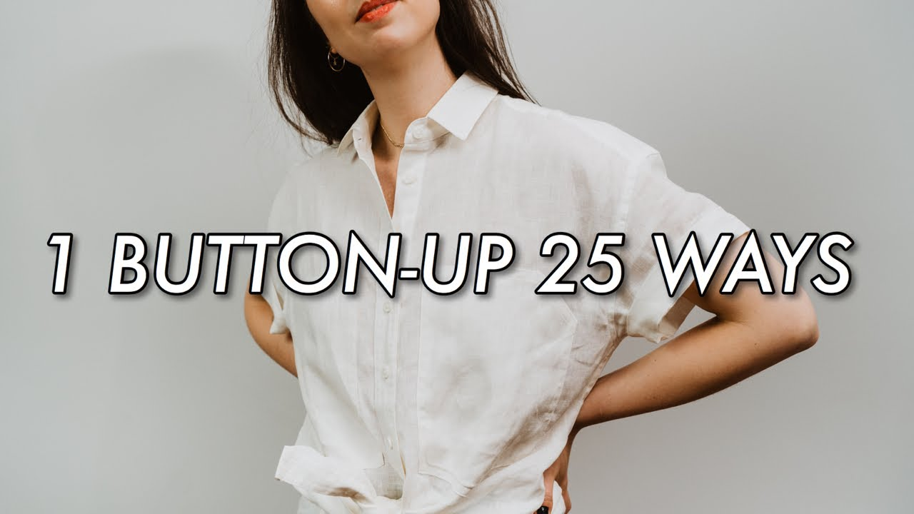 1 BUTTON UP 25 WAYS | How To Style A White Button Up Shirt for Summer| AD