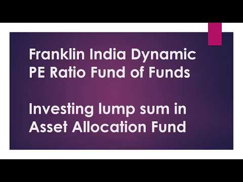Franklin India Dynamic PE Ratio Fund of Funds |  Investing lump sum in Mutual Funds