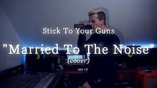 """Stick To Your Guns """"Married To The Noise"""" (vocal cover)"""