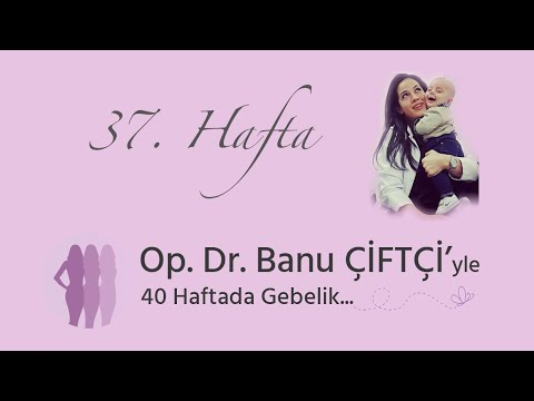 Op. Dr. Banu Çiftçi'yle 40 Haftada Gebelik - 37.Hafta