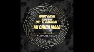 '' Mi Chica Mala '' - Andy Dash Ft Dk '' El Radical '' + LINK