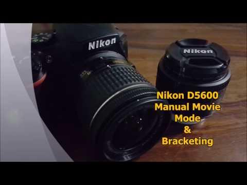 Nikon D5600 Manual Movie Mode & Bracketing