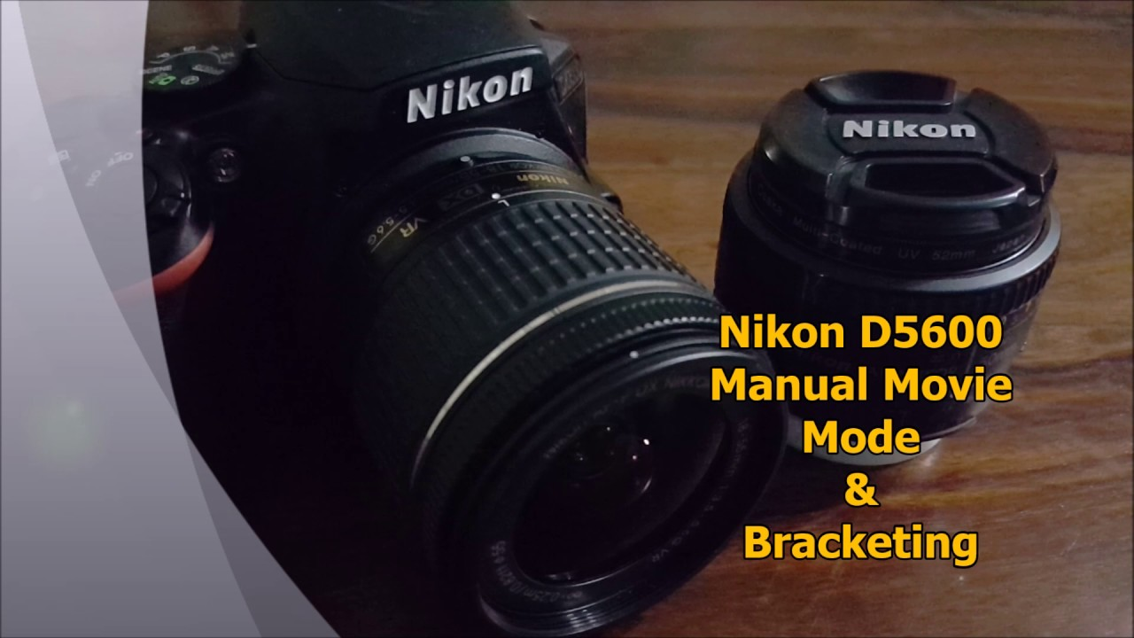Nikon D5600 Manual Movie Mode & Bracketing