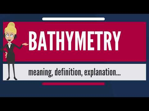 What is BATHYMETRY? What does BATHYMETRY mean? BATHYMETRY meaning, definition & explanation
