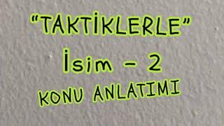 """6) İSİM -2 """"İSİM TAMLAMALARI"""" (TAKTİK)"""