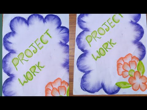 HOW TO DECORATE FRONT PAGE SCHOOL PROJECT FILE