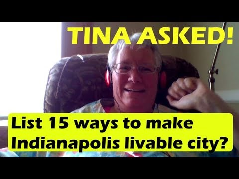 Tina in Indianapolis IN Ask, List 15 Ways to Make Indy Livable to Visit?