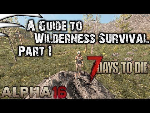 A Guide to Wilderness Survival - Part 1   7 Days to Die   Alpha 16 (b119)  