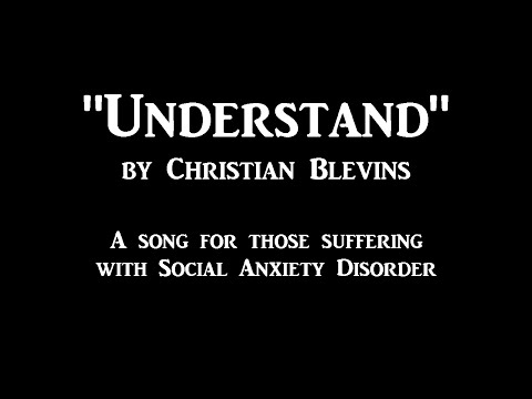 """""""Understand"""" by Christian Blevins - A Social Anxiety Song"""
