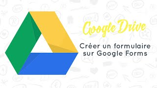 Google Drive 8 : Créer un formulaire sur Google Forms