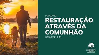 Restauração Através da Comunhão - Culto - 14/06/2020