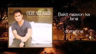 Bakit Ngayon Ka Lang by Ogie Alcasid