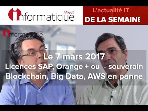 InfoNews Hebdo 07/03 : Licences SAP, Orange + ou  - souverain ? Blockchain, Big Data, AWS en panne