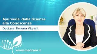 Ayurveda: dalla Scienza alla Conoscenza - Dott.ssa Simona Vignali
