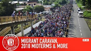Migrant Caravan Heads To The Border - The News & Why Ep. 151